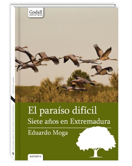 El paraíso difícil. Siete años en Extremadura